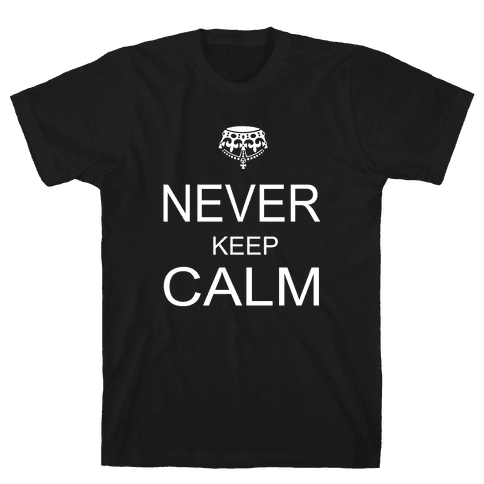Never Keep Calm Mens T-Shirt