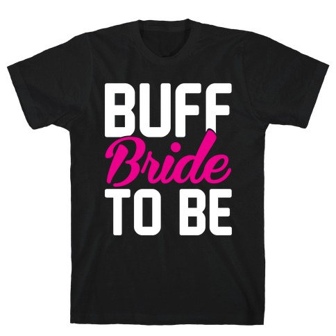 Buff Bride To Be T-Shirt