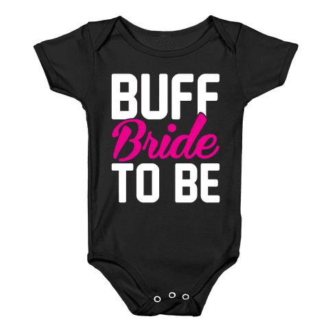 Buff Bride To Be Baby Onesy