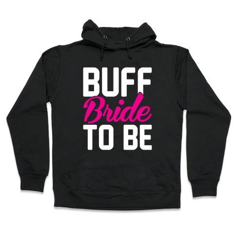 Buff Bride To Be Hooded Sweatshirt