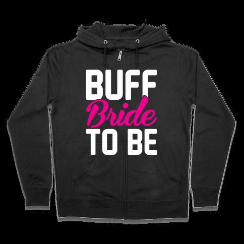 Buff Bride To Be Zip Hoodie