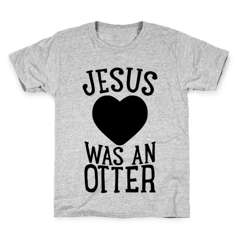 Jesus Was An Otter Kids T-Shirt