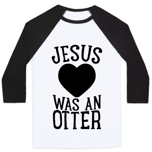 Jesus Was An Otter Baseball Tee