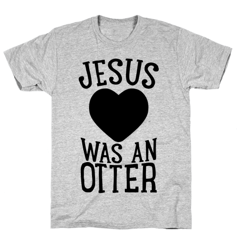 Jesus Was An Otter Mens T-Shirt