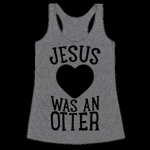 Jesus Was An Otter Racerback Tank Top