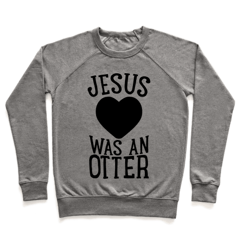 Jesus Was An Otter Pullover