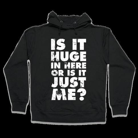 Is It Huge In Here Or Is It Just Me Hooded Sweatshirt