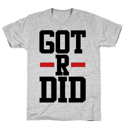 Got R Did Mens T-Shirt