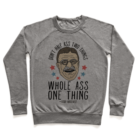 Don't Half Ass Two Things Whole Ass One Thing - Teddy Roosevelt Pullover