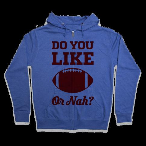 Do You Like Football Or Nah? Zip Hoodie