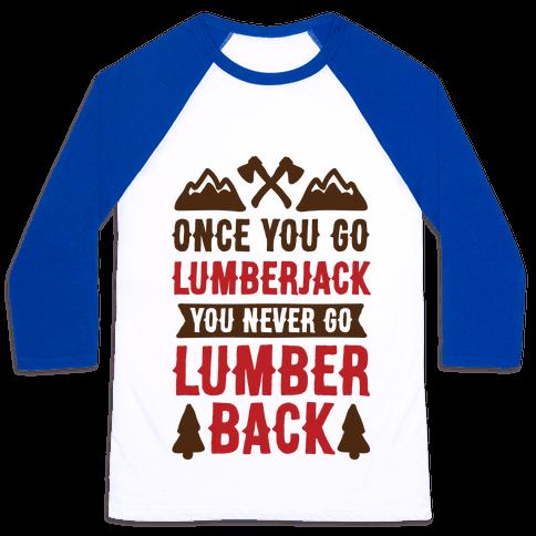 Once You Go Lumberjack You Never Go Lumberback Baseball Tee