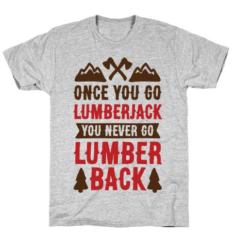 Once You Go Lumberjack You Never Go Lumberback T-Shirt
