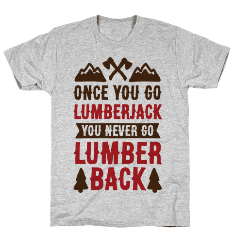 Once You Go Lumberjack You Never Go Lumberback Mens T-Shirt