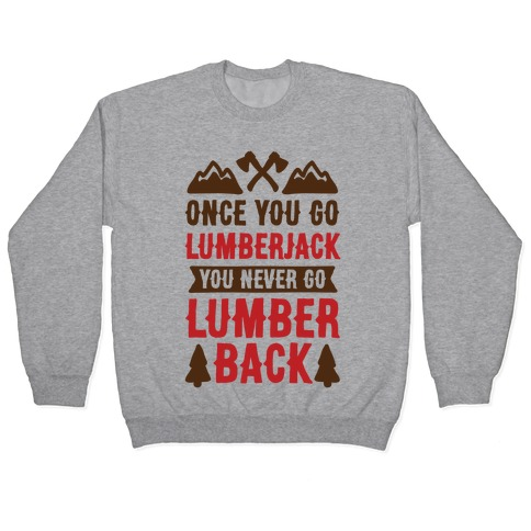 Once You Go Lumberjack You Never Go Lumberback Pullover