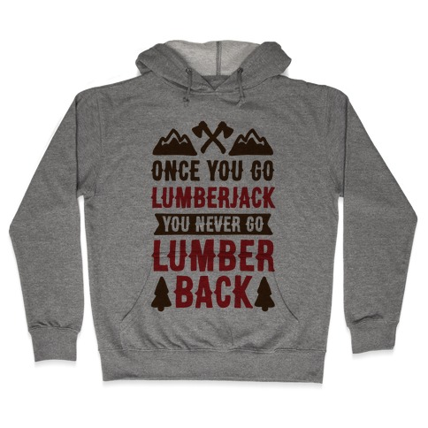 Once You Go Lumberjack You Never Go Lumberback Hooded Sweatshirt