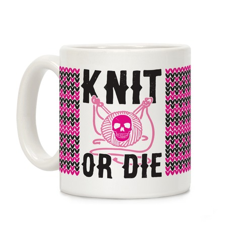 Knit or Die Coffee Mug