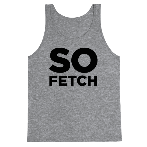 So Fetch Tank Top