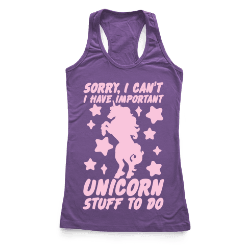 Sorry I Can't I Have Important Unicorn Stuff To Do Racerback Tank Top