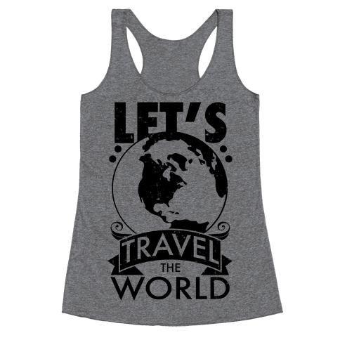 Let's Travel the World Racerback Tank Top