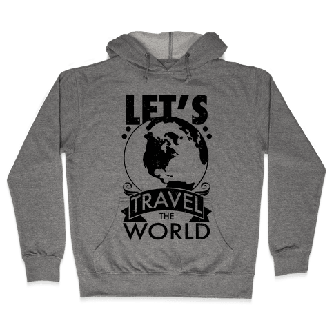Let's Travel the World Hooded Sweatshirt