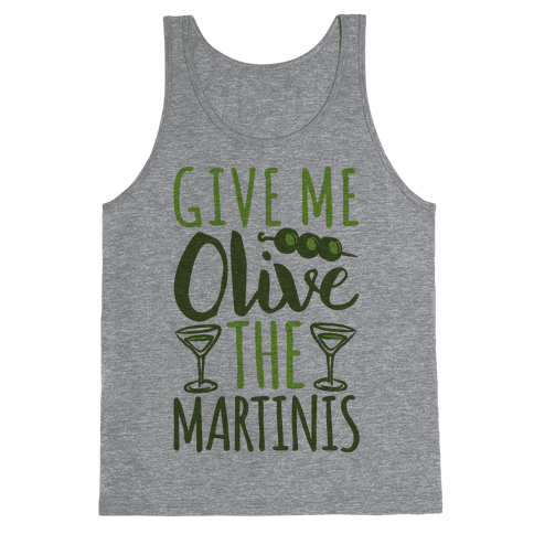 Give Me Olive The Martinis Tank Top
