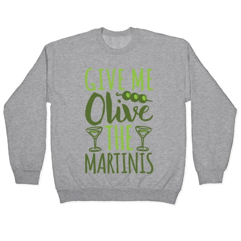 Give Me Olive The Martinis Pullover