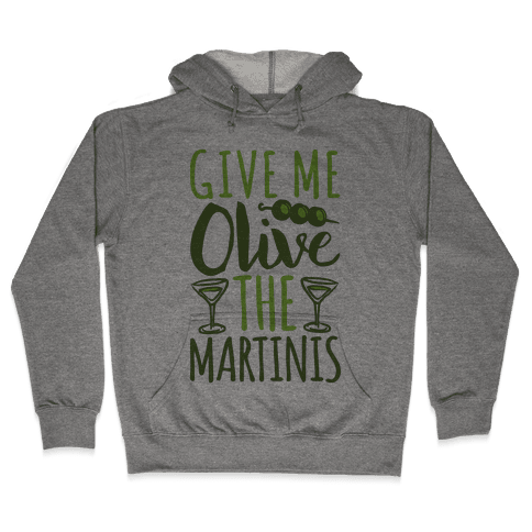 Give Me Olive The Martinis Hooded Sweatshirt