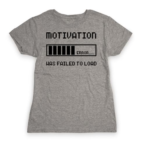 Motivation Has Failed to Load Womens T-Shirt