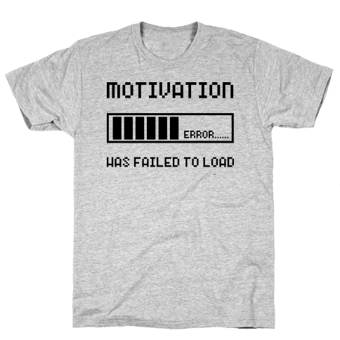 Motivation Has Failed to Load Mens T-Shirt
