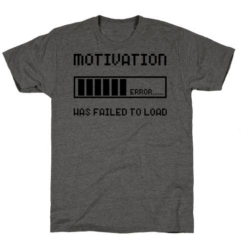 Motivation Has Failed to Load T-Shirt