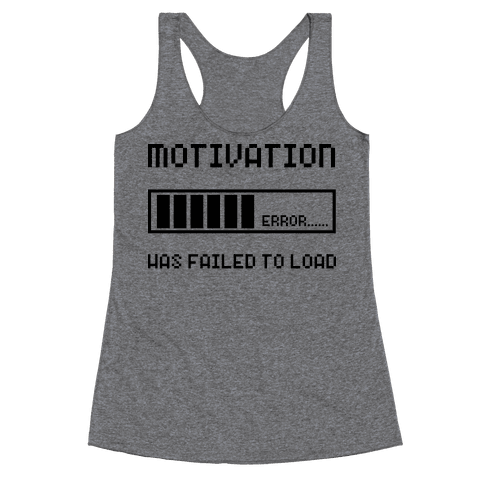 Motivation Has Failed to Load Racerback Tank Top