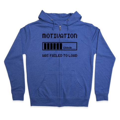 Motivation Has Failed to Load Zip Hoodie