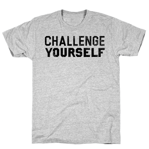 Challenge Yourself Mens T-Shirt