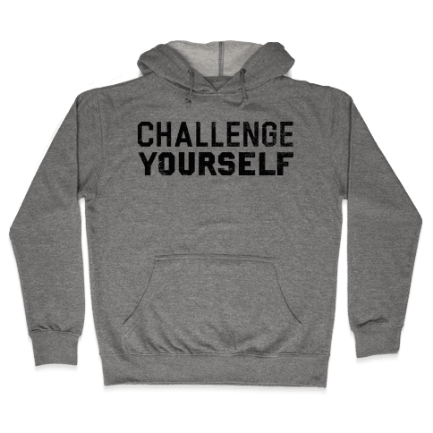Challenge Yourself Hooded Sweatshirt