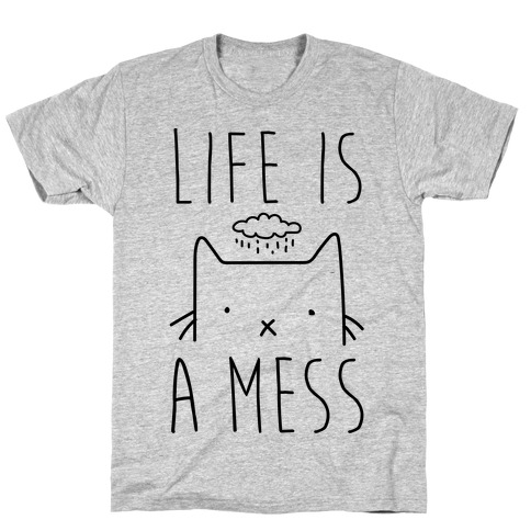 Life Is A Mess Mens T-Shirt