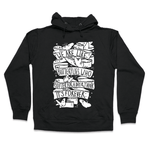 We Are Like Butterflies Who Flutter For A Day And Think Its Forever Hooded Sweatshirt