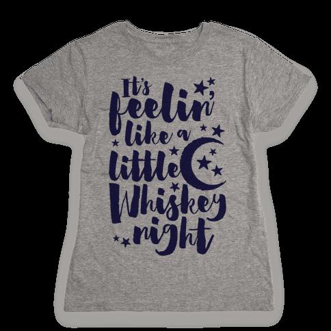 It's Feelin' Like A Little Whiskey Night Womens T-Shirt