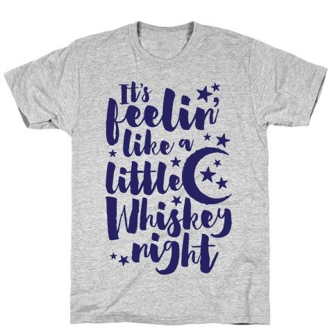 It's Feelin' Like A Little Whiskey Night T-Shirt