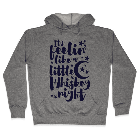 It's Feelin' Like A Little Whiskey Night Hooded Sweatshirt