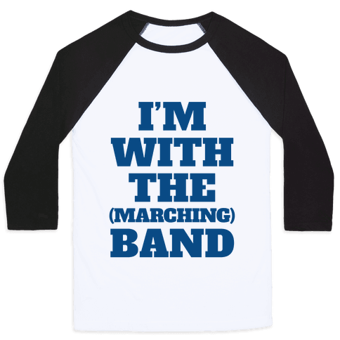 I'm With the (Marching) Band Baseball Tee