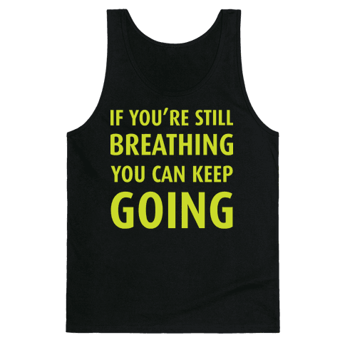 If You're Still Breathing Tank Top