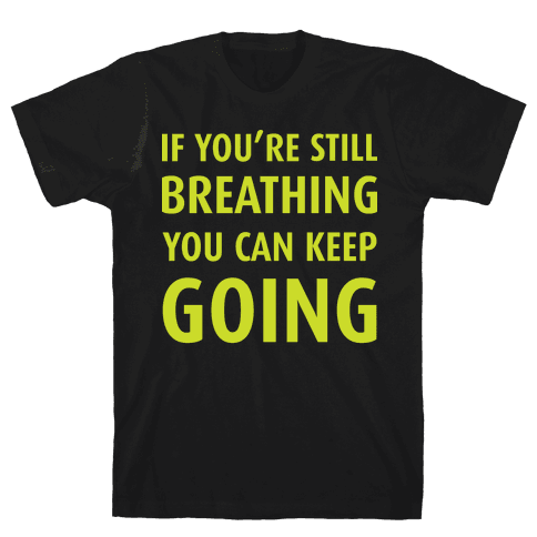 If You're Still Breathing Mens T-Shirt
