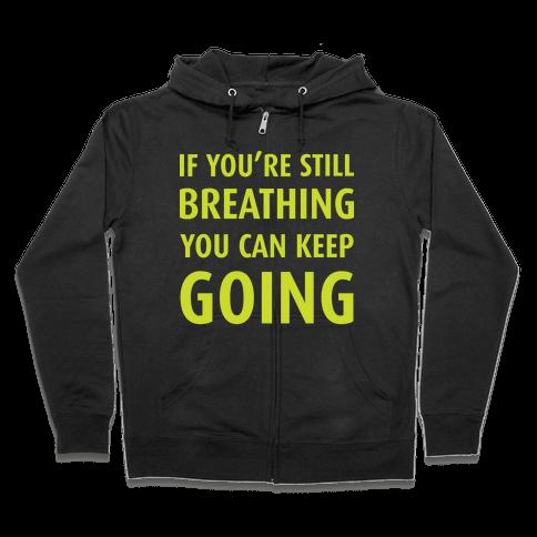If You're Still Breathing Zip Hoodie