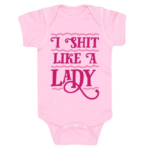 I Shit Like A Lady Baby Onesy
