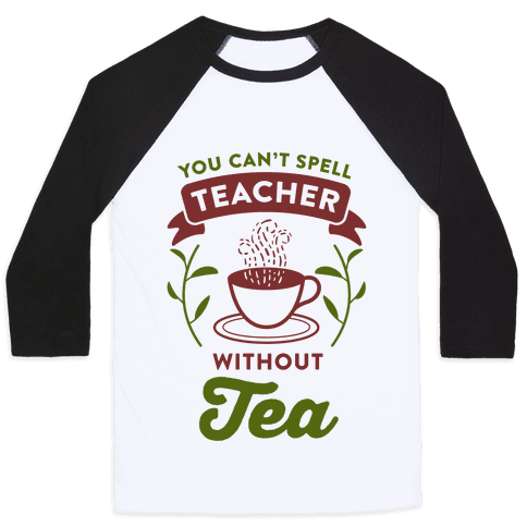 You Can't Spell Teacher Without Tea Baseball Tee
