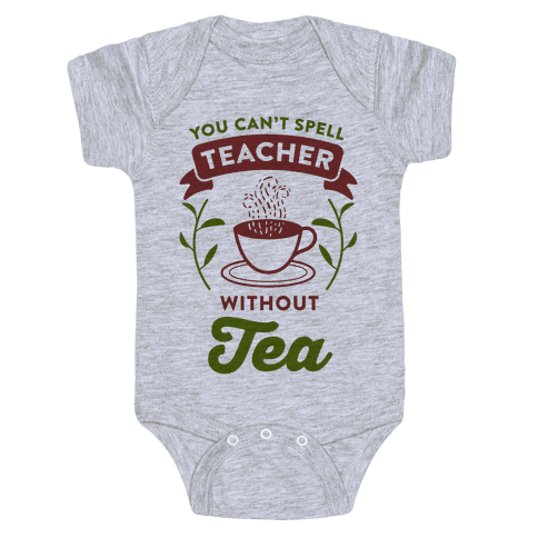 You Can't Spell Teacher Without Tea Baby Onesy
