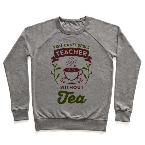 You Can't Spell Teacher Without Tea Pullover
