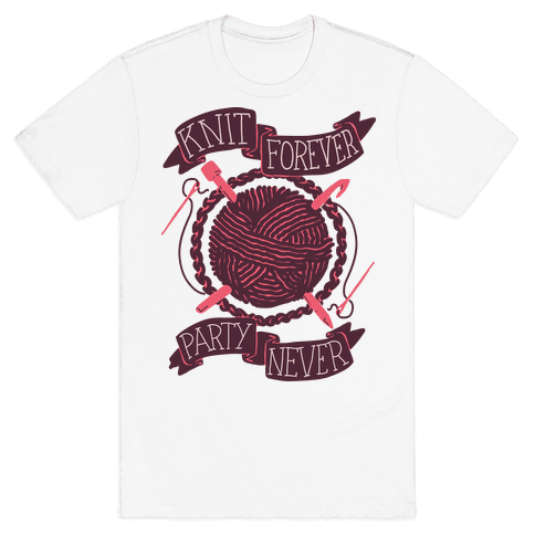 Knit Forever Party Never Mens T-Shirt