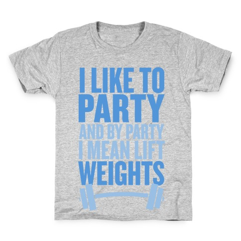 I Like to Party, and by Party I Mean Lift Weights Kids T-Shirt