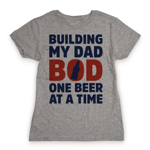 Building My Dad Bod One Beer at a Time Womens T-Shirt